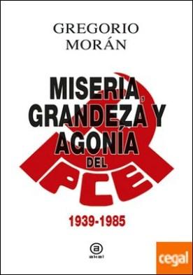Miseria, grandeza y agonía del Partido Comunista de España . 1939-1985