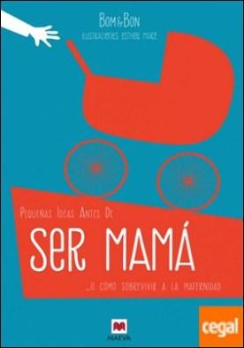 Pequeñas ideas antes de ser mamá . o cómo sobrevivir a la maternidad