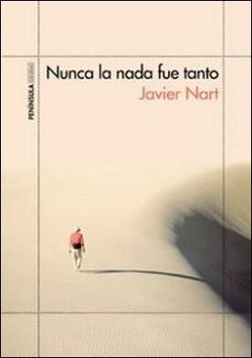 Nunca la nada fue tanto por Javier Nart PDF