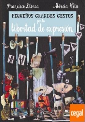 Pequeños Grandes Gestos por la libertad de expresión por Llorca Zabala, Francisco