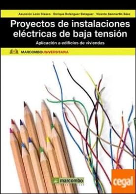 Proyectos de instalaciones eléctricas de baja tensión: Aplicación a edificios de viviendas
