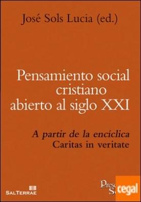 Pensamiento social cristiano abierto al siglo XXI . A partir de la encíclica Caritas in veritate