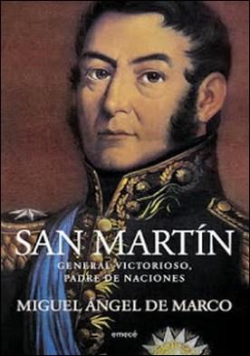 San Martín: General victorioso, padre de naciones por Miguel Ángel de Marco