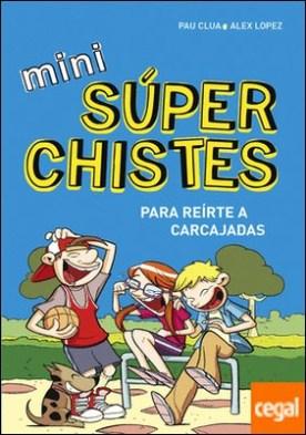 Mini súperchistes para reírte a carcajadas (Mini Súperchistes 1) por Àlex López