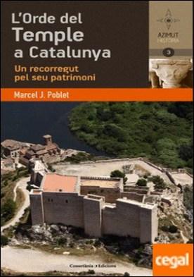L'orde del Temple a Catalunya . Un recorregut pel seu patrimoni por Poblet Romeu, Marcel J.