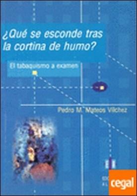 ¿Qué se esconde tras la cortina de humo? . El tabaquismo a examen por Mateos Vílchez, Pedro M. PDF