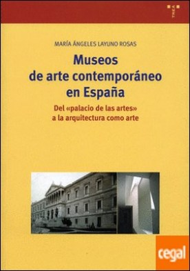"""Museos de arte contemporáneo en España: . Del """"Palacio de las Artes"""" a la arquitectura como arte por Layuno Rosas, María Ángeles PDF"""