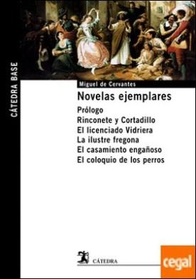 Novelas ejemplares . Prólogo. Rinconete y Cortadillo. El licenciado Vidriera. La ilustre fregona. El casamiento engañoso. El coloquio de los perros.