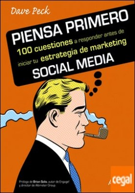 Piensa primero. 100 cuestiones a responder antes de iniciar tu estrategia de marketing Social Media