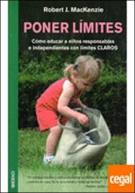Poner limites . Cómo Educar a Niños Responsables e Independientes... por Mackenzie, R.