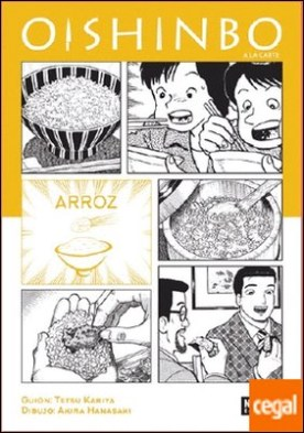 OISHINBO. A LA CARTE 06 . ARROZ