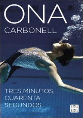 Tres minutos, cuarenta segundos por Ona Carbonell Ballestero