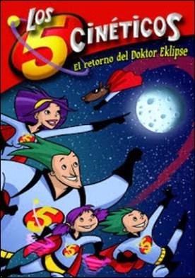 El retorno del Doktor Eklipse (Serie Los cinco cinéticos 2) por Moni Pérez Guillermo Martínez PDF