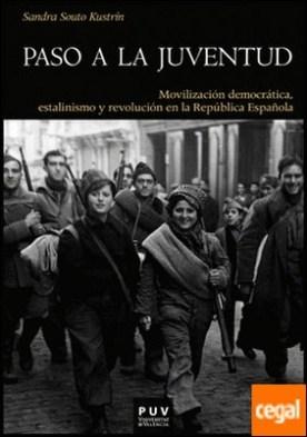 Paso a la juventud . Movilización democrática, estalinismo y revolución en la República Española