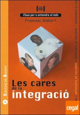 Les cares de la integració . Per a entendre el racisme por Gisbert i Muñoz, Francesc PDF