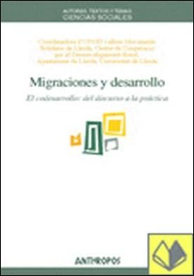 Migraciones y desarrollo . EL CODESARROLLO DEL DISCURSO A LA PRACTICA