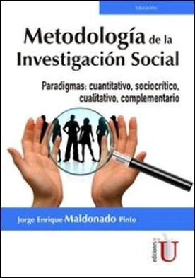 Metodología de la investigación social. Paradigmas: cuantitativo, sociocrítico, cualitativo, complementario