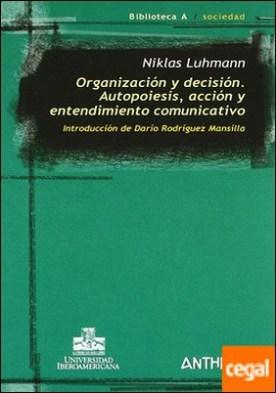 Organización y decisión . autopoiesis, acción y entendimiento comunicativo