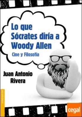 Lo que Sócrates diría a Woody Allen . Cine y Filosofía
