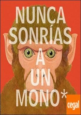 Nunca sonrías a un mono . y otras 17 cosas importantes a recordar