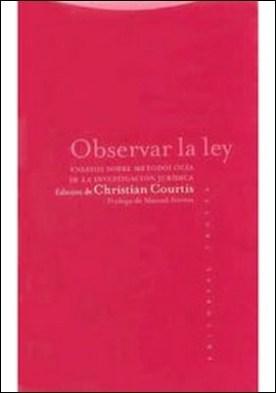 Observar la Ley: Ensayos sobre metodología de la investigación jurídica