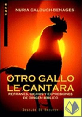 Otro gallo le cantara. Refranes, dichos y expresiones de origen bíblico