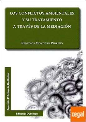 Los conflictos ambientales y su tratamiento a través de la mediación por Mondéjar Pedreño, Remedios
