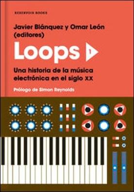 Loops 1. Una historia de la música electrónica en el siglo XX