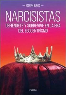 Narcisistas. Defiéndete y sobrevive en la era del egocentrismo