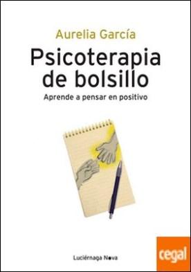 Psicoterapia de bolsillo . Aprende a pensar en positivo por García García, Aurélia