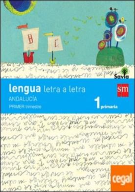 Lengua: letra a letra. 1 Primaria. Savia. Andalucía (Libro + Cuadernos)