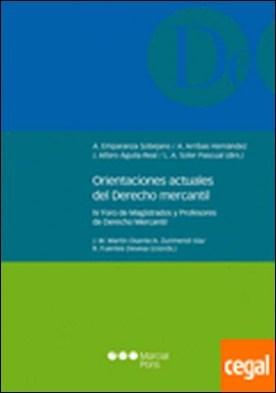 Orientaciones actuales del Derecho mercantil . IV Foro de Magistrados y Profesores de Derecho mercantil