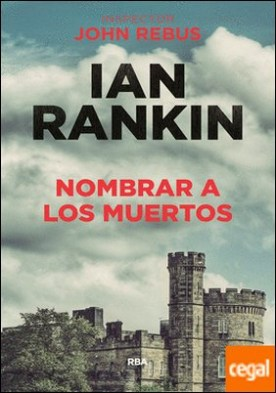 Nombrar a los muertos . Serie John Rebus XVI por RANKIN, IAN PDF