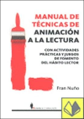 Manual de técnicas de animación a la lectura . Con actividades prácticas y juegos de fomento del hábito lector por Nuño del Valle, Francisco Manuel