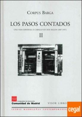 Los pasos contados II . una vida española a caballo en dos siglos (1887-1957)