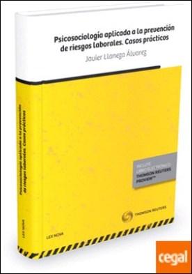 Psicosociología aplicada a la prevención de riesgos laborales. Casos prácticos (Papel + e-book) por Llaneza Álvarez, F. Javier