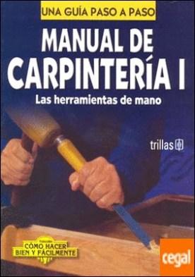 MANUAL DE CARPINTERIA 1 (HERRAM DE MANO) . COMO HACER BIEN Y FACILMENTE. UNA GUIA PASO A PASO