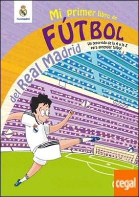 Mi primer libro de fútbol del Real Madrid . Un recorrido de la A a la Z para aprender fútbol