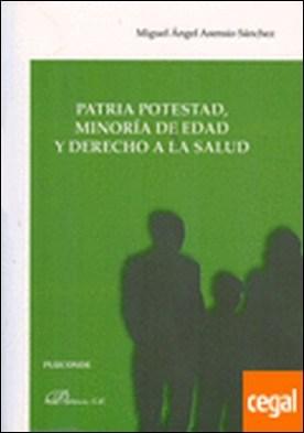 Patria potestad, minoría de edad y derecho a la salud por Asensio Sánchez, Miguel Ángel
