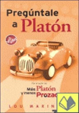 PREGUNTALE A PLATON por MARINOFF, LOU