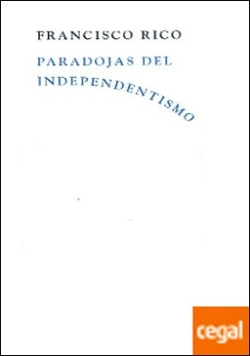 Paradojas del independentismo por Rico, Francisco