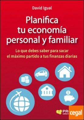 Planifica tu economía personal y familiar . Lo que debes saber para sacar el máximo partido a tus finanzas diarias