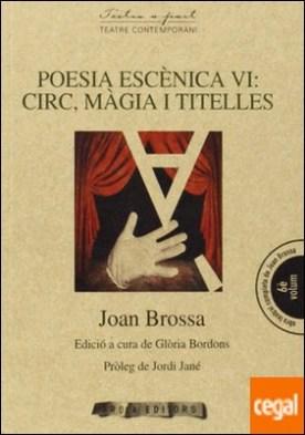 Poesia esc?nica VI: Circ, m?gia i titelles por Brossa, Joan PDF