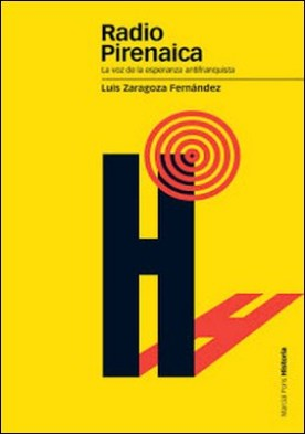 Radio Pirenaica: La voz de la esperanza antifranquista por Luis Zaragoza Fernández