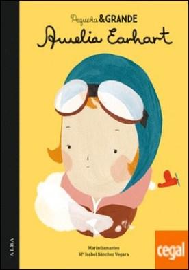 Pequeña & Grande Amelia Earhart por Sánchez Vegara, Maria Isabel PDF