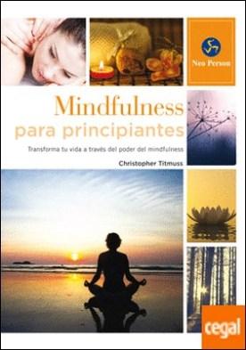 Mindfulness para principiantes . Transforma tu vida a través del poder del mindfulness