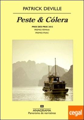 Peste & Cólera . (Prix des Prix 2012 a la mejor novela francesa del año. Premio Femina. Premio Fn