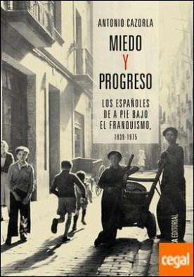 Miedo y progreso . Los españoles de a pie bajo el franquismo, 1939-1975 por Cazorla, Antonio PDF