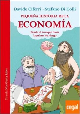 Pequeña historia de la economía . Desde el trueque hasta la prima de riesgo