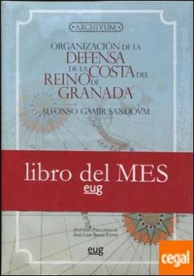 Organización de la defensa de la costa del Reino de Granada desde su Reconquista hasta finales del siglo XVI (1432)